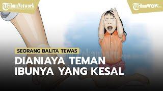 Balita Tewas Dianiaya Teman Ibunya, Lantaran Kesal Sering Mengompol