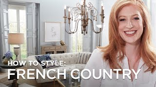 French Country Style - 5 Tips And Ideas To Get The Look From Lamps Plus