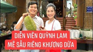 Diễn viên Quỳnh Lam phim Luật Trời mê mệt sầu riêng Khương Dừa, ăn quên đường về!!!