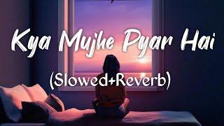 Kya Mujhe Pyaar Hai Lofi Mix [ Slowed and Reverb ] Mp3 Download,Lofi Mix Songs Mp3 Download