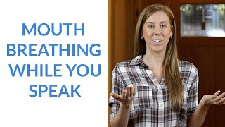 Mouth Breathing While You Speak