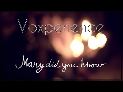 Voxperience - Mary Did You Know