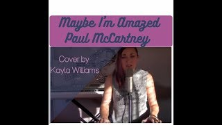 Maybe I'm Amazed- Paul McCartney- Cover By Kayla Williams