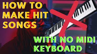 How to make Hit songs with no midi Keyboard