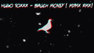 Hugo Toxxx - Bauch Money [ MDMX-BOY rmx ]