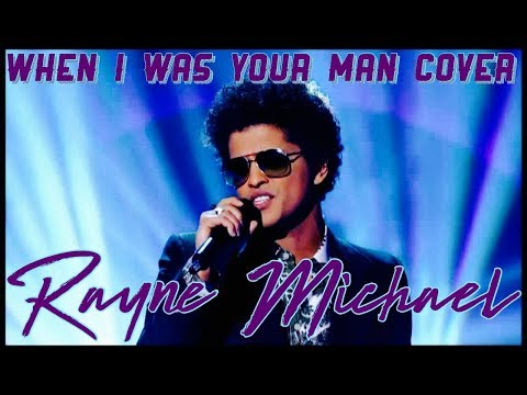 Bruno Mars - When I Was Your Man (Rayne Michael Cover) @raynemichael @brunomars