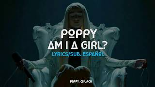 Poppy - Am I a Girl? (Lyrics/Sub. Español)