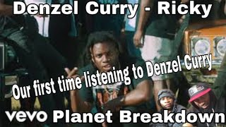OUR FIRST TIME LISTENING TO DENZEL CURRY | DENZEL CURRY X RICKY | REACTION | PLANET BREAKDOWN