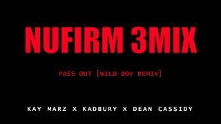 NUFIRM - Pass Out [WILD BOY REMIX] (Kay Marz, Kadbury, Dean Cassidy)