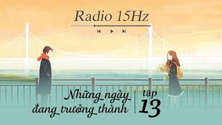 Radio 15Hz   Tập 13: Những ngày đang trưởng thành nghĩ về tương lai càng cảm thấy chông chênh