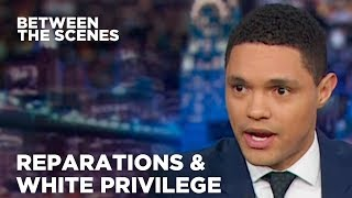 Reparations & White Privilege - Between the Scenes   The Daily Show
