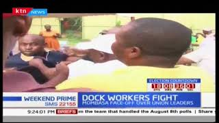 DOCK WORKERS FIGHT: Mombasa face-off over union leaders