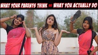 WHAT YOUR PARENT THINKS vs WHAT YOU ACTUALLY DO || Sibbu Giri