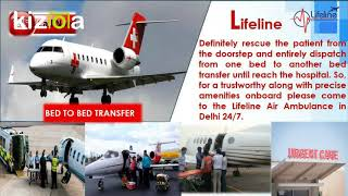 Lifeline Air Ambulance in Delhi Deliberately Meets Necessities and Reach On