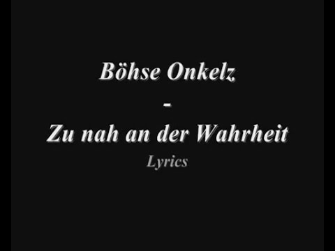 Böhse Onkelz   Zu nah an der Wahrheit (+Lyrics)