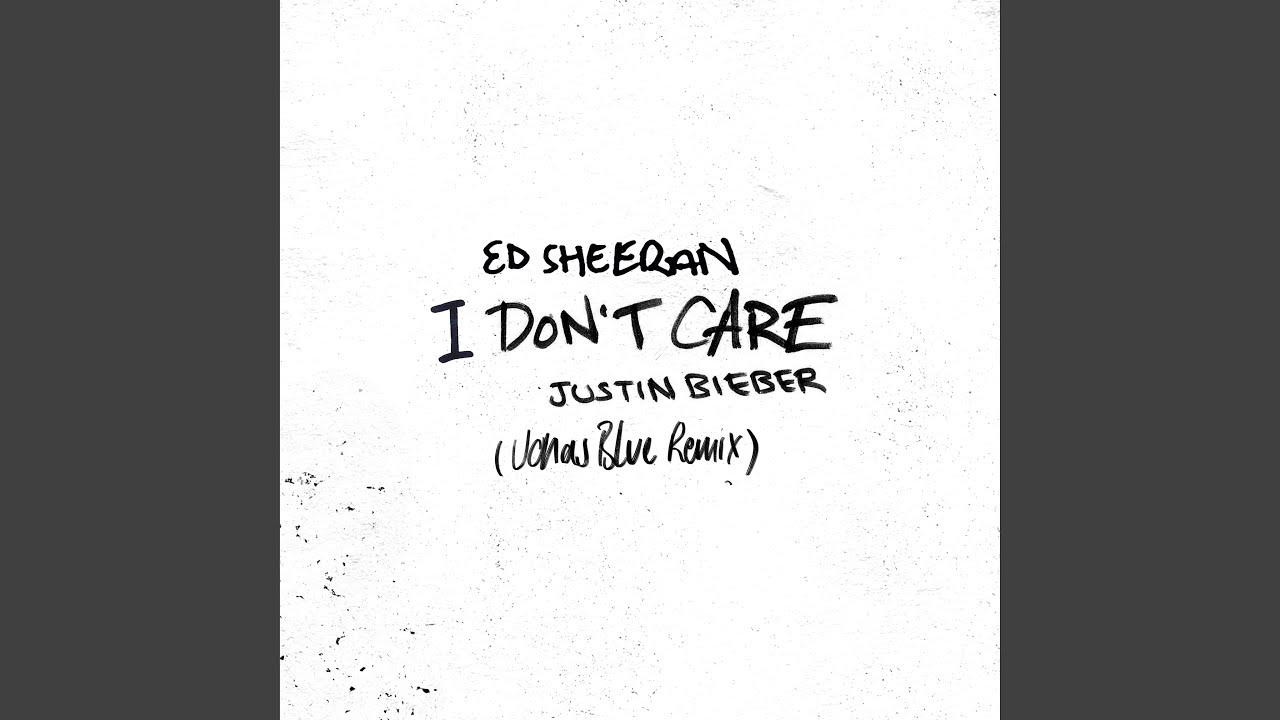 Ed Sheeran & Justin Bieber – I Don't Care (Jonas Blue Remix)
