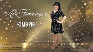 Afet FermanQizi - Kime Ne 2019 (Official Music)