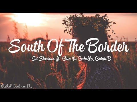 Ed Sheeran - South of the Border feat. Camila Cabello & Cardi B (Lyrics)