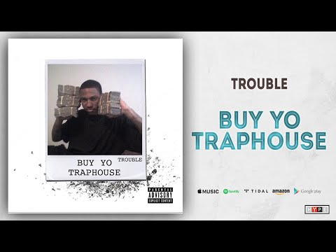 "Trouble – ""Buy Yo Traphouse"""