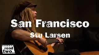 Stu Larsen - San Francisco || RoadTwo.. Presents ||