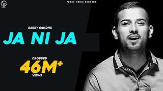 Garry Sandhu - Ja Ni Ja - Off You Go    Latest Punjabi Video