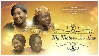 MY MOTHER IN LAW  Written and Produced by Gloria Bamiloye   Mount Zion Film Productions
