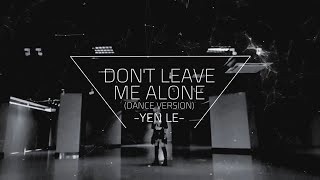 Don't Leave Me Alone(Dance Version) - Yến Lê