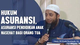 Hukum Asuransi Asuransi Pendidikan Anak Ustadz DR Khalid Basalamah MA