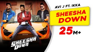 Sheesha Down | Avi J feat. Ikka | Sukh-E Musical Doctorz | New Punjabi Song