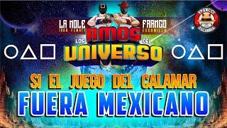 Los Amos del Universo.- Si el Juego Del Calamar fuera Mexicano