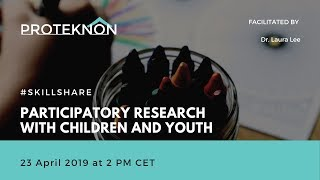 #SKILLSHARE: PARTICIPATORY RESEARCH WITH CHILDREN AND YOUTH
