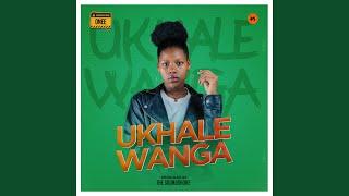 Ukhale Wanga Music Video