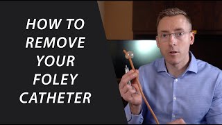 How to remove your foley catheter at home