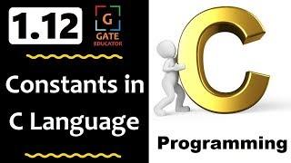 1.12 - Constants in C Language | GATE Lectures | C Programming Tutorial | GATE Educator | HINDI
