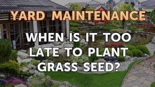 When Is it Too Late to Plant Grass Seed?