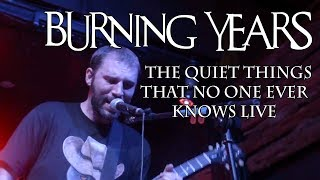 Burning Years The Quiet Things That No One Ever Knows LIVE (Brand New cover)