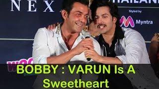 Bobby Deol : Varun Dhawan Is A Sweetheart | वरुण धवन प्रियतम है