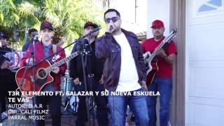 Te Vas - T3R Elemento Y Jr Salazar Y Su Nueva Eskuela
