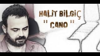 HALİT BİLGİÇ  '' CANO ''