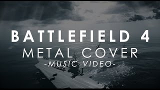 Battlefield 4 ► Metal Cover (Music Video)