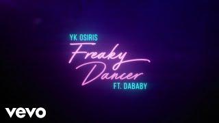 YK Osiris   Freaky Dancer (Lyric Video) Ft. DaBaby