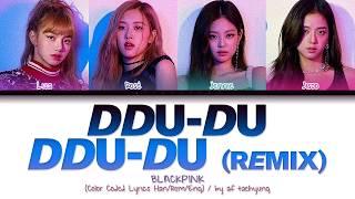 BLACKPINK (블랙핑크) - DDU-DU DDU-DU (뚜두뚜두) [Remix] (Color Coded Lyrics Han/Rom/Eng)
