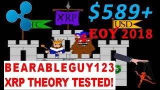 RIPPLE XRP TO $589 EOY 2018 - BEARABLEGUY123 THEORY TESTED!