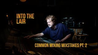 Into The Lair #54 – Top 10 Mix Mistakes (Part 2)