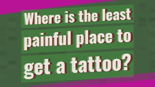 Where is the least painful place to get a tattoo?