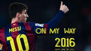 Lionel Messi ● On My Way ● 2016