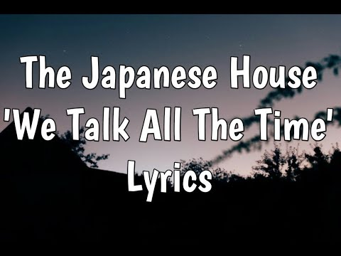 The Japanese House - We Talk All The Time (Lyrics)?