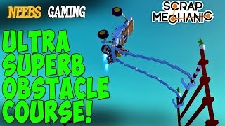 Scrap Mechanic - Ultra Superb Obstacle Course Challenge!