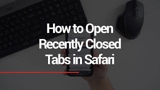 How to Open a Recently Closed Tab in Safari
