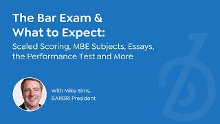 The Bar Exam & What to Expect: Scaled Scoring, MBE Subjects, Essays, the Performance Test and More